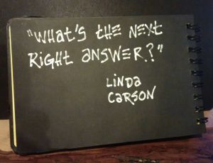 """What's the next right answer?"" Linda Carson"